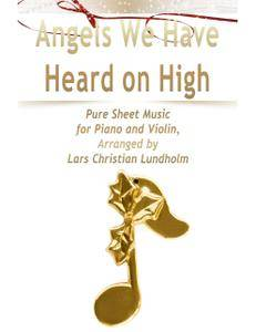 Angels We Have Heard on High Pure Sheet Music for Piano and Violin, Arranged by Lars Christian Lundholm