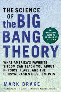 The Science of the Big Bang Theory: What America's Favorite Sitcom Can Teach You about Physics, Flags, and...