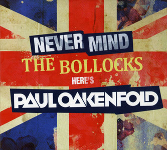 Paul Oakenfold: Never Mind the Bollocks... Here's Paul Oakenfold (2011) Re-up
