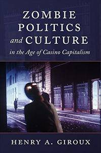 Zombie Politics and Culture in the Age of Casino Capitalism (Popular Culture and Everyday Life)(Repost)