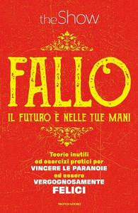 The Show - Fallo. Teorie inutili ed esercizi pratici per vincere le paranoie ed essere vergognosamente felici (2016)