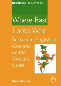 Where East Looks West: Success in English in Goa and on the Konkan Coast (Multilingual Matters)