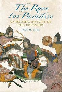 The Race for Paradise: An Islamic History of the Crusades (Repost)