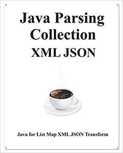 Java Parsing Collection XML JSON: Map List XML JSON Transform