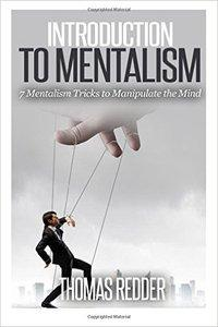 Introduction To Mentalism: 7 Mentalism Tricks to Manipulate the Mind (repost)