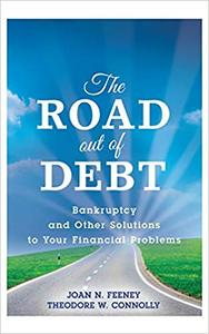 The Road Out of Debt: Bankruptcy and Other Solutions to Your Financial Problems