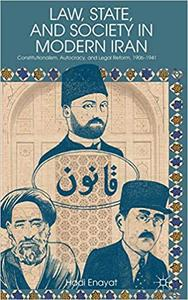 Law, State, and Society in Modern Iran: Constitutionalism, Autocracy, and Legal Reform, 1906–1941
