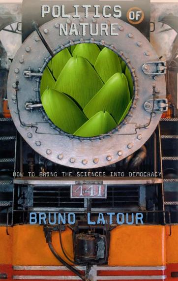 Bruno Latour - Politics of Nature: How to Bring the Sciences into Democracy