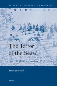 The Terror of the Seas? Scottish Maritime Warfare 1513–1713