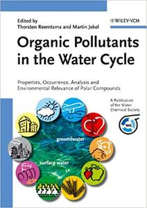 Organic Pollutants in the Water Cycle: Properties, Occurrence, Analysis and Environmental Relevance of Polar Compounds (Repost)