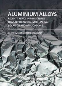 """""""Aluminium Alloys: Recent Trends in Processing, Characterization, Mechanical Behavior and Applications"""" ed. by Subbarayan Sivas"""