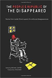 The People's Republic of the Disappeared: Stories from inside China's system for enforced disappearances