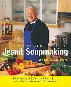 Rick Curry - The Secrets of Jesuit Soupmaking: A Year of Our Soups [Repost]