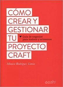 Cómo crear y gestionar tu proyecto craft: Guía de negocios para makers y artesanos