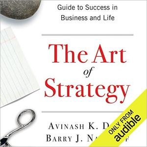 The Art of Strategy: A Game Theorist's Guide to Success in Business and Life [Audiobook]