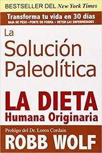 La Solucion Paleolitica / The Paleo Solution: La Dieta Humana Originaria / The Original Human Diet