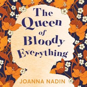 «The Queen of Bloody Everything» by Joanna Nadin