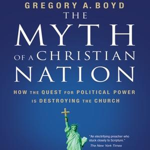 «The Myth of a Christian Nation» by Gregory A. Boyd