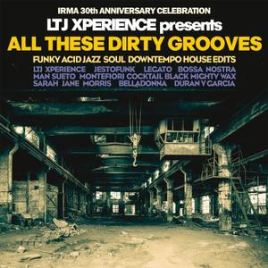 VA - LTJ Xperience Presents All These Dirty Grooves Irma 30th Anniversary Celebration (2018)