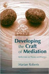 Developing the Craft of Mediation: Reflections on Theory and Practice