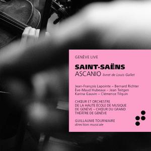Camille Saint-Saëns - Ascanio - Guillaume Tourniaire, De La Haute École de Musique de Genève (2018) {B Records LBM013}