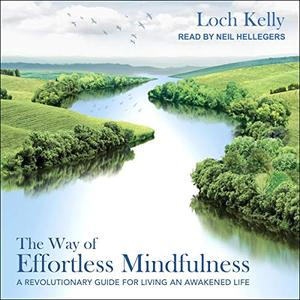 The Way of Effortless Mindfulness: A Revolutionary Guide for Living an Awakened Life [Audiobook]
