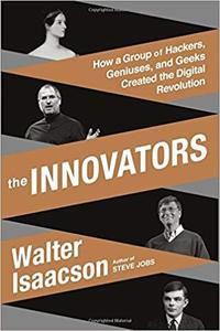 The Innovators: How a Group of Hackers, Geniuses, and Geeks Created the Digital Revolution [Repost]