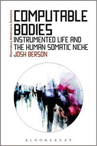 Computable Bodies: Instrumented Life and the Human Somatic Niche