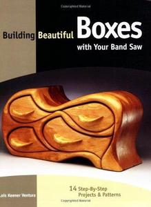 Building Beautiful Boxes with Your Band Saw by Lois Keener Ventura