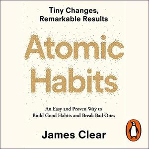 Atomic Habits: An Easy and Proven Way to Build Good Habits and Break Bad Ones [Audiobook]