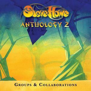 Steve Howe. Anthology 2: Groups And Collaborations (2017)