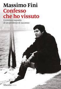 Massimo Fini - Confesso che ho vissuto. Esistenza inquieta di un perdente di successo