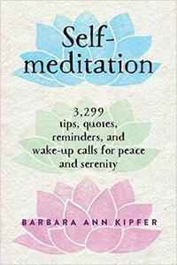 Self-Meditation: 3,299 Tips, Quotes, Reminders, and Wake-Up Calls for Peace and Serenity (Repost)