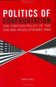 Politics of Confrontation: The Foreign Policy of the USA and Revolutionary Iran