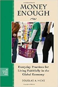 Money Enough: Everyday Practices for Living Faithfully in the Global Economy