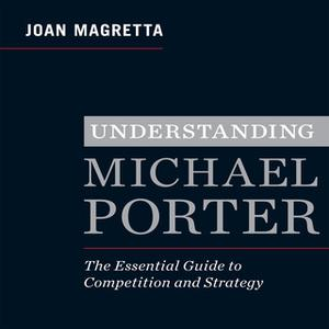 «Understanding Michael Porter: The Essential Guide to Competition and Strategy» by Joan Magretta