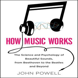 «How Music Works» by John Powell