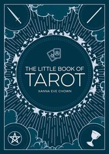 «The Little Book of Tarot: An Introduction to Fortune-Telling and Divination» by Xanna Eve Chown