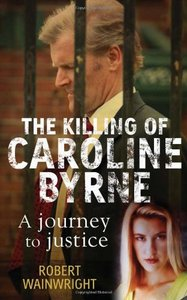 The Killing Of Caroline Byrne: A Journey For Justice by Robert Wainwright [Repost]