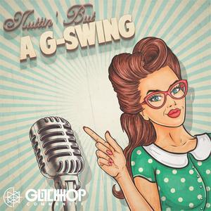 VA - Nuttin' But A G-Swing (EP) (2018) {Glitch Hop Community}