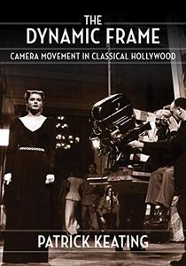 The Dynamic Frame: Camera Movement in Classical Hollywood