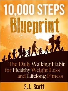 S.J. Scott - 10,000 Steps Blueprint: The Daily Walking Habit for Healthy Weight Loss and Lifelong Fitness