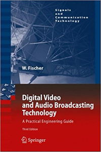 Digital Video and Audio Broadcasting Technology: A Practical Engineering Guide - Walter Fischer (Repost)