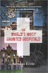 The World's Most Haunted Hospitals: True-Life Paranormal Encounters in Asylums, Hospitals, and Institutions