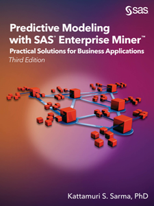 Predictive Modeling with SAS Enterprise Miner : Practical Solutions for Business Applications, Third Edition