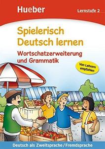 Spielerisch Deutsch lernen. Wortschatzerweiterung und Grammatik. Lernstufe 2: Deutsch als Zweitsprache/Fremdsprache
