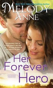 «Her Forever Hero» by Melody Anne