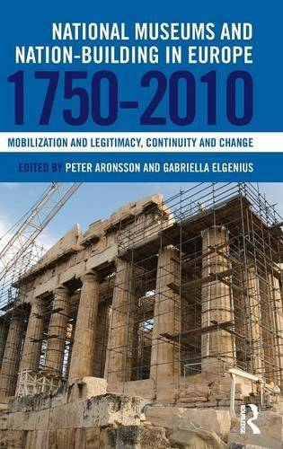 National Museums and Nation-building in Europe 1750-2010: Mobilization and legitimacy, continuity and change(Repost)