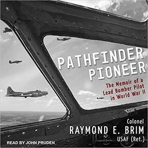 Pathfinder Pioneer: The Memoir of a Lead Bomber Pilot in World War II (Audiobook)