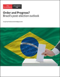 The Economist (Intelligence Unit) - Order and Progress ? Brazil's post-election outlook (2018)